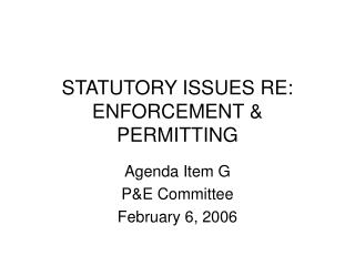 STATUTORY ISSUES RE: ENFORCEMENT & PERMITTING