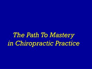 The Path To Mastery in Chiropractic Practice