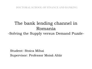 The bank lending channel in Romania -Solving the Supply versus Demand Puzzle-