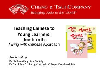 Teaching Chinese to  Young Learners:  Ideas from the  Flying with Chinese  Approach