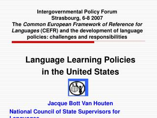 Language Learning Policies  in the United States Jacque Bott Van Houten