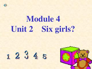 Module 4 Unit 2    Six girls?