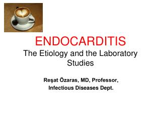 ENDOCARDITIS The Etiology and the Laboratory Studies