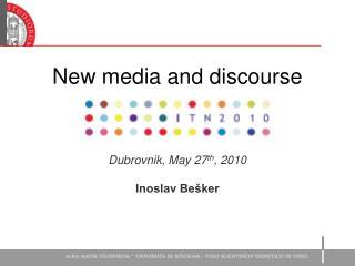 New media and discourse Dubrovnik ,  Ma y 27 th , 2010 Inoslav Bešker