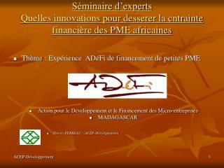 Séminaire d'experts  Quelles innovations pour desserer la cntrainte financière des PME africaines