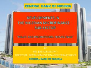 DEVELOPMENTS IN 	 THE NIGERIAN MICROFINANCE 	 SUB-SECTOR �POLICY AND PROMOTIONAL PERSPECTIVES�