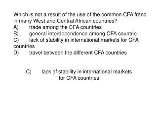 C)	lack of stability in international markets for CFA countries