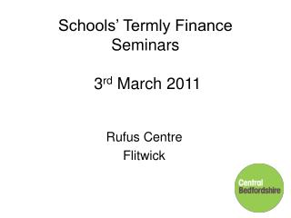Schools' Termly Finance Seminars  3 rd  March 2011