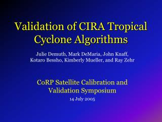 Validation of CIRA Tropical Cyclone Algorithms