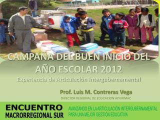 CAMPAÑA  DEL BUEN INICIO DEL AÑO  ESCOLAR 2012 Experiencia de Articulación Intergubernamental
