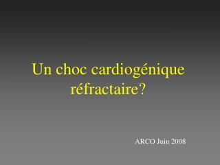 Un choc cardiogénique réfractaire?