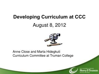 Developing Curriculum at CCC August 8, 2012 Anne Close and Marta Hidegkuti