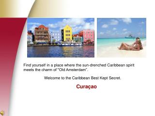 Welcome to the Caribbean Best Kept Secret. Cura ç ao