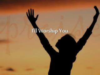 I'll Worship You