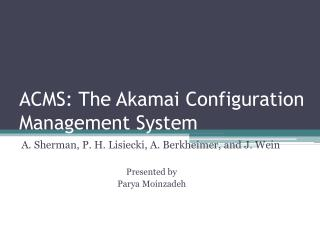 ACMS: The  Akamai  Configuration Management System