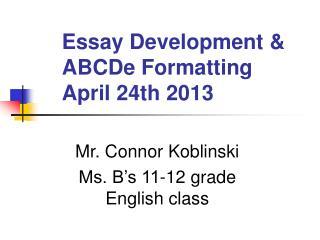 Essay Development & ABCDe Formatting  April 24th 2013