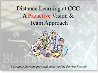 Distance Learning at CCC A  Proactive  Vision &  Team Approach