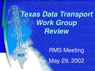 Texas Data Transport Work Group Review