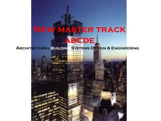New master track abcde A rchitectural  Building  Systems Design & Engineering