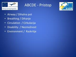 Airway  / Dihalna pot Breathing  / Dihanje Circulation   / Cirkulacija Disability  / Nezmožnost