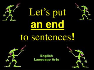 Let�s put an end to sentences !