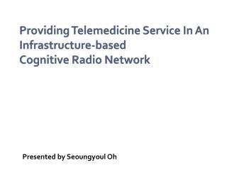 Providing Telemedicine Service In An Infrastructure-based  Cognitive Radio Network