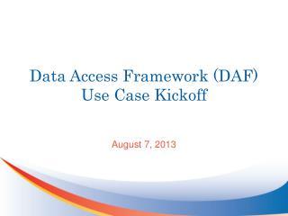 Data Access Framework (DAF) Use Case Kickoff