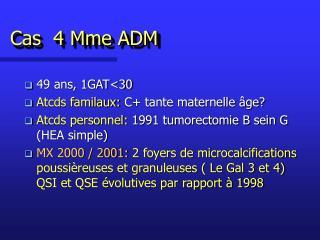 Cas  4 Mme ADM