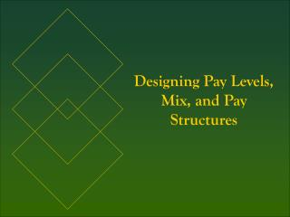 Designing Pay Levels, Mix, and Pay Structures