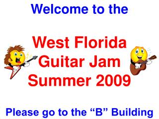 "Welcome to the West Florida Guitar Jam Summer 2009 Please go to the ""B"" Building"
