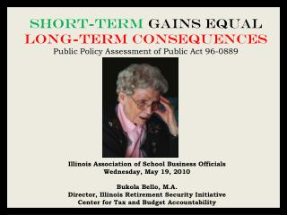 Short-Term  Gains Equal  Long-Term Consequences Public Policy Assessment of Public Act 96-0889