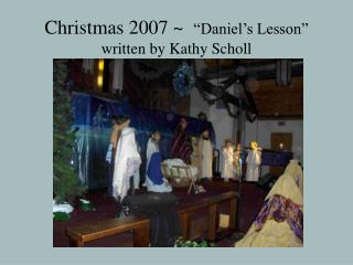 Christmas 2007    Daniel s Lesson   written by Kathy Scholl