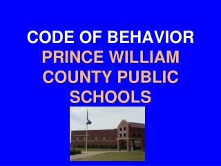CODE OF BEHAVIOR PRINCE WILLIAM COUNTY PUBLIC SCHOOLS