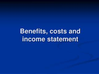 Benefits, costs and income statement