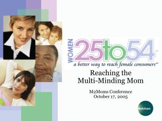 Reaching the  Multi-Minding Mom M2Moms Conference October 17, 2005