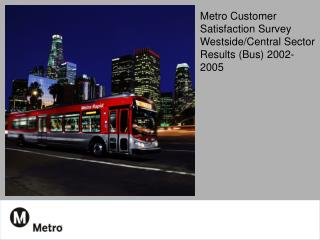Metro Customer Satisfaction Survey Westside/Central Sector Results (Bus) 2002-2005