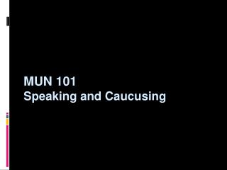 MUN 101 Speaking and Caucusing