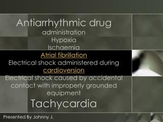 Antiarrhythmic drug administration  Hypoxia  Ischaemia  Atrial fibrillation  Electrical shock administered during cardio