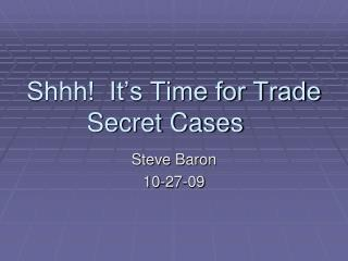 Shhh!  It's Time for Trade Secret Cases