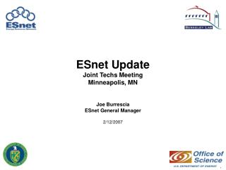 ESnet Update Joint Techs Meeting Minneapolis, MN Joe Burrescia ESnet General Manager 2/12/2007