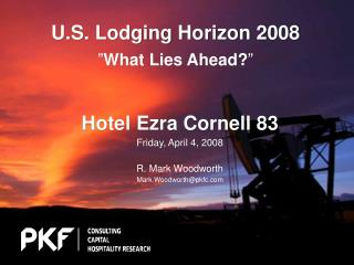 "U.S. Lodging Horizon 2008 "" What Lies Ahead? """