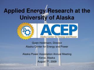 Gwen Holdmann, Director Alaska Center for Energy and Power Alaska Power Association Annual Meeting