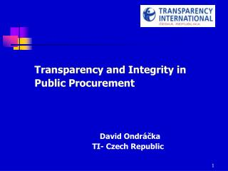 Transparency and Integrity in Public Procurement David Ondráčka 	TI- Czech Republic