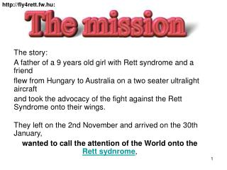 The story:  A  father of a 9 years old girl with Rett syndrome and a friend