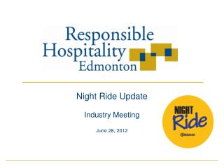 Night Ride Update Industry Meeting June 28, 2012