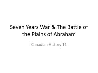 Seven Years War & The Battle of the Plains of Abraham