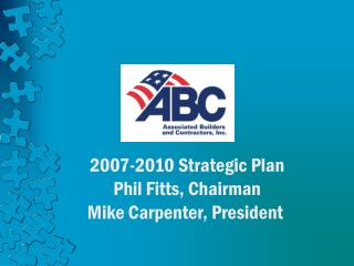 2007-2010 Strategic Plan Phil Fitts, Chairman Mike Carpenter, President