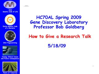 HC70AL Spring 2009 Gene Discovery Laboratory Professor Bob Goldberg  How to Give a Research Talk