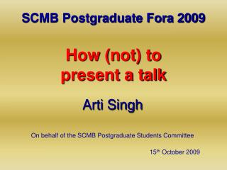 SCMB Postgraduate Fora 2009 How (not) to  present a talk