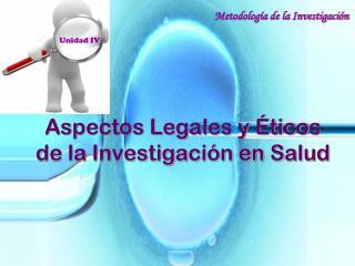 Aspectos Legales y Éticos de la Investigación en Salud